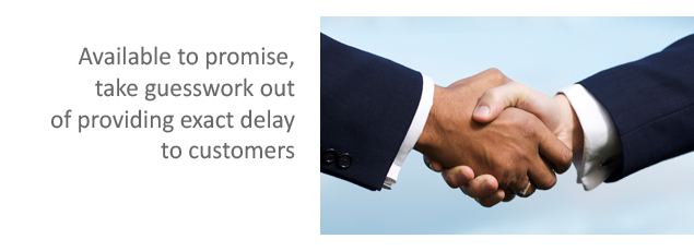 Available to promise, take guesswork out of providing exact delay to customers