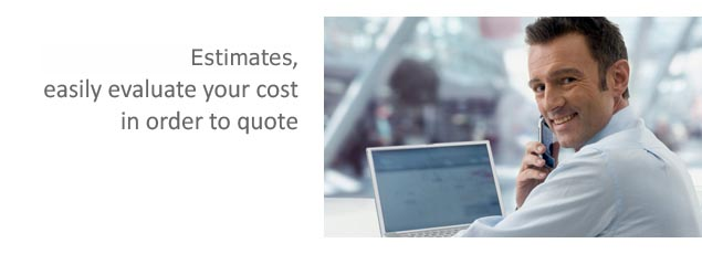 Quotes and Estimates, Easily evaluate your cost in order to quote